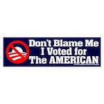 Dont BLame Me, I Voted American Bumper Sticker