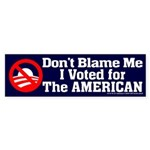 Dont BLame Me, I Voted American Bumper Sticker