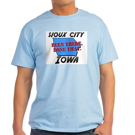 sioux city iowa - been there, done that Light T-Sh