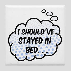 'Should've Stayed In Bed' Tile Coaster