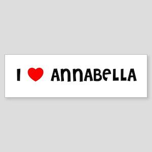 I LOVE ANNABELLA Bumper Sticker