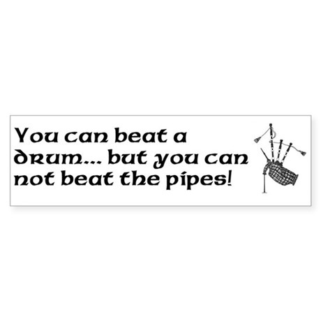 Beat Drum Not Bagpipes Bumper Sticker