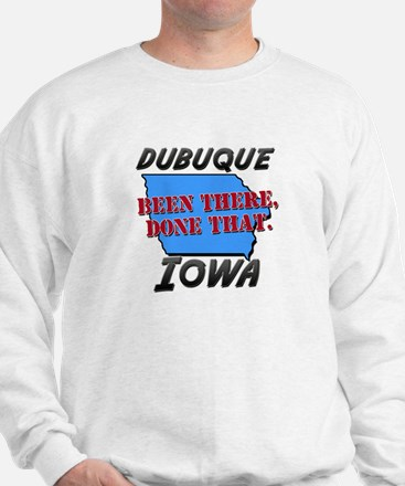 dubuque iowa - been there, done that Sweatshirt