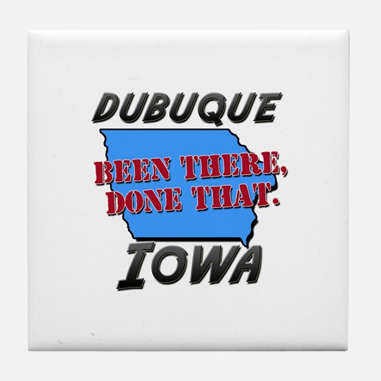 dubuque iowa - been there, done that Tile Coaster