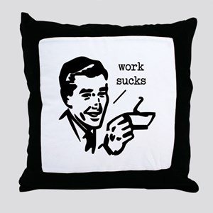 Work Sucks Throw Pillow