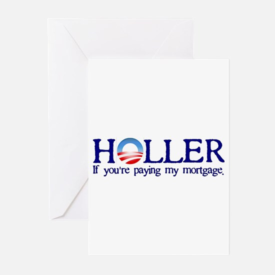 Holler If You're Paying My Mortgage Greeting Cards