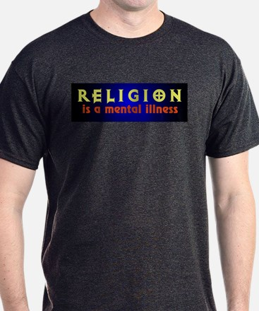 Religion is a Mental Illness Black T-Shirt