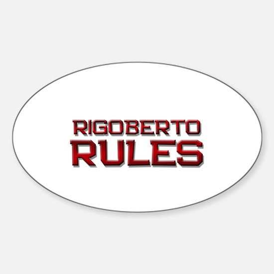 rigoberto rules Oval Decal