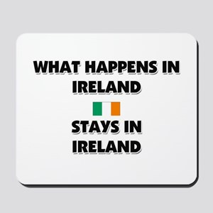 What Happens In IRELAND Stays There Mousepad