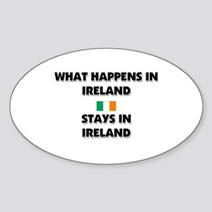 What Happens In IRELAND Stays There Oval Sticker