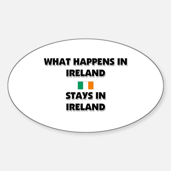 What Happens In IRELAND Stays There Oval Decal