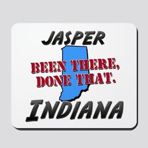 jasper indiana - been there, done that Mousepad