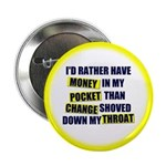 """I'd rather have Money in my p 2.25"""" Button"""