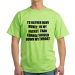 I'd rather have Money in my p Green T-Shirt