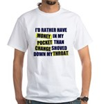 I'd rather have Money in my p White T-Shirt