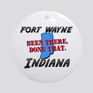 fort wayne indiana - been there, done that Ornamen