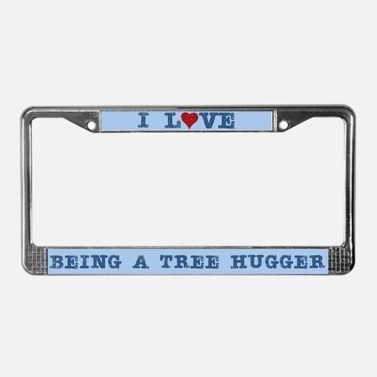 I Love Being a Tree Hugger License Plate Frame