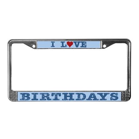 I Love Birthdays License Plate Frame