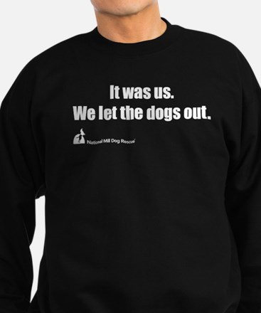 It was us. We let the dogs out. Sweatshirt
