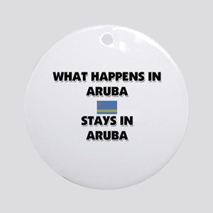 What Happens In ARUBA Stays There Ornament (Round)