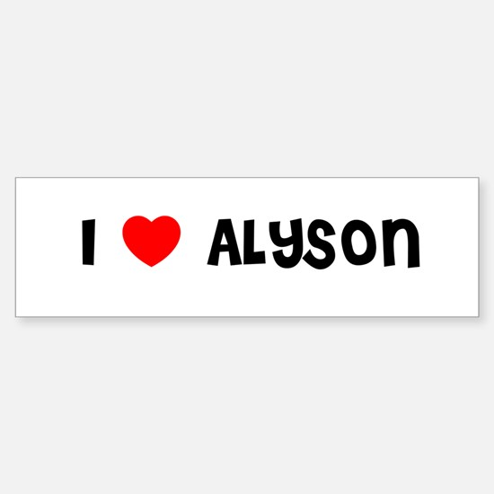I LOVE ALYSON Bumper Bumper Bumper Sticker