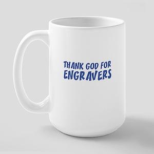 THANK GOD FOR ENGRAVERS  Large Mug