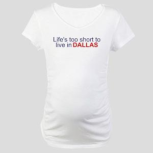 Life's too short... Maternity T-Shirt