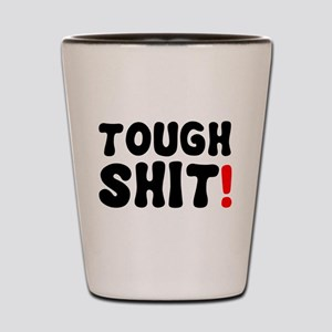 TOUGH SHIT! Shot Glass