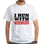 I Run With Werewolves White T-Shirt