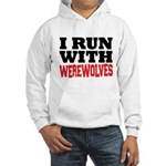 I Run With Werewolves Hooded Sweatshirt