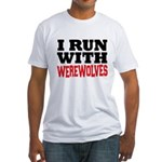 I Run With Werewolves Fitted T-Shirt
