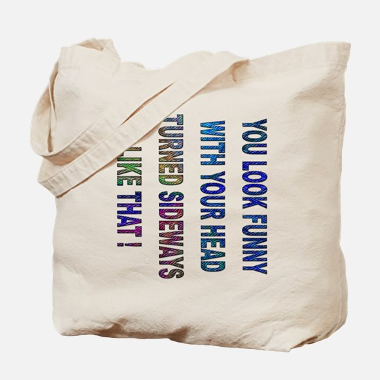You look funny.... Tote Bag