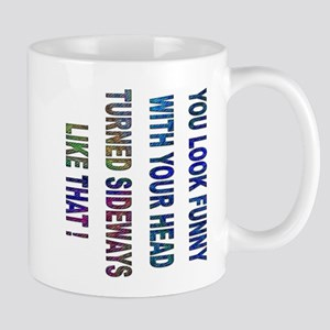 You look funny.... Mug