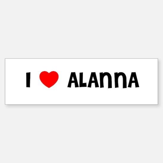 I LOVE ALANNA Bumper Car Car Sticker