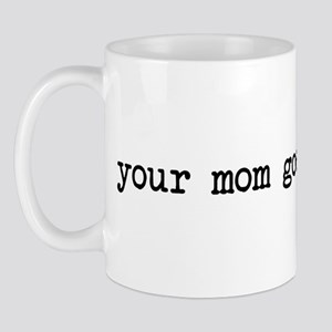 your mom goes to college Mug