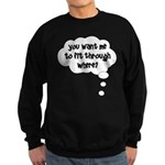 You want me to fit through wh Sweatshirt (dark)