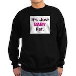 It's Just Baby Fat. Sweatshirt (dark)