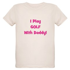 I Play Golf With Daddy! (pink T-Shirt