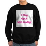 I Play Golf With Daddy! (pink Sweatshirt (dark)