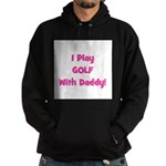 I Play Golf With Daddy! (pink Hoodie (dark)