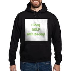 I Play Golf With Daddy! (gree Hoodie (dark)