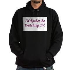 I'd Rather Be Watching TV Hoodie (dark)