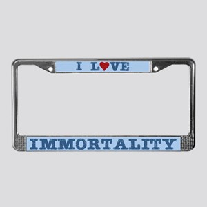 I Love Immortality License Plate Frame
