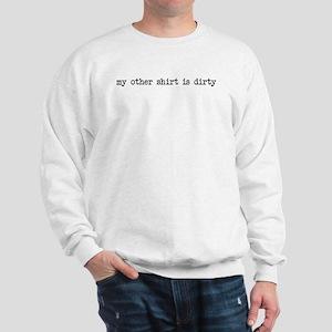 Other shirt is dirty Sweatshirt