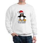Cute Christmas Penguin Is it too late t Sweatshirt