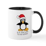 Cute Christmas Penguin Is it too 11 oz Ceramic Mug
