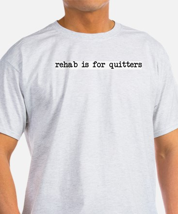 rehab is for quitters Ash Grey T-Shirt