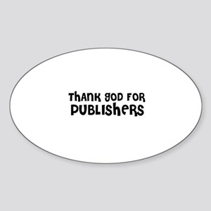 THANK GOD FOR PUBLISHERS Oval Sticker
