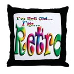 I'm Not Old, I'm Retro Throw Pillow