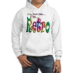 I'm Not Old, I'm Retro Hooded Sweatshirt